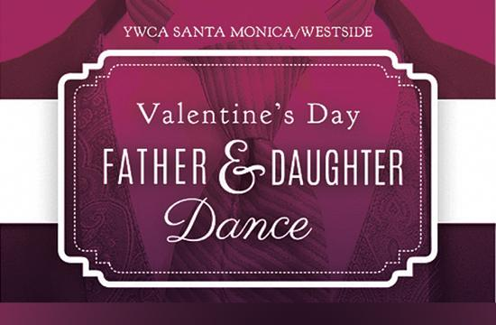 Fathers and daughters are invited to attend YWCA Santa Monica/Westside's Valentine's Day Father and Daughter Dance this Saturday.